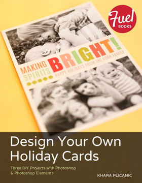 Design Your Own Holiday Cards: Three DIY Projects with Photoshop & Photoshop Elements