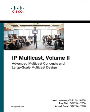 IP Multicast, Volume II: Advanced Multicast Concepts and Large-Scale Multicast Design, First Edition