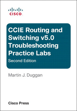 Cisco CCIE Routing and Switching v5.0 Troubleshooting Practice Labs, Second Edition