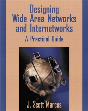 Designing Wide Area Networks and Internetworks: A Practical Guide