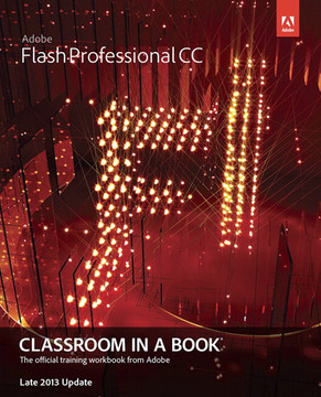 Adobe® Flash® Professional CC Classroom in a Book® - Late 2013 Update