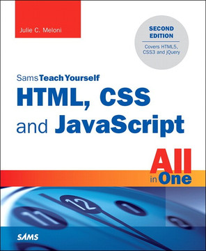 HTML, CSS and JavaScript All in One, Sams Teach Yourself: Covering HTML5, CSS3, and jQuery, Second Edition