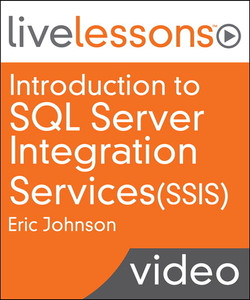 Introduction to SQL Server Integration Services (SSIS) LiveLessons (Video Training): Getting started with Extract, Transform, and Load (ETL) using SSIS