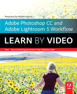 The Photographer's Workflow: Adobe Lightroom 5 and Photoshop CC: Learn by Video