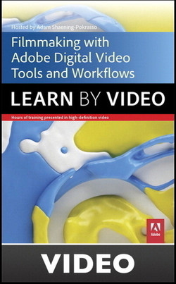 Filmmaking Workflows with Adobe Pro Video Tools: Learn by Video