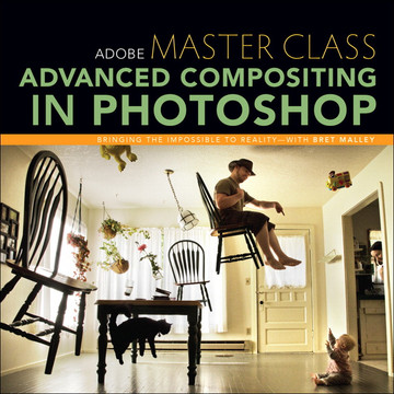 Adobe® Master Class: Advanced Compositing in Photoshop: Bringing the Impossible to Reality with Bret Malley