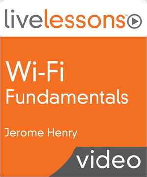 Wi-Fi Fundamentals LiveLessons (Video Training): A CCNA Wireless and CWNA Primer