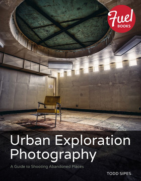 Urban Exploration Photography: A Guide to Shooting Abandoned Places