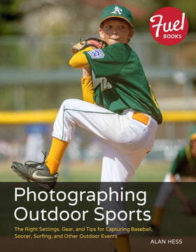 Photographing Outdoor Sports: The Right Settings, Gear, and Tips for Capturing Baseball, Soccer, Surfing, and Other Outdoor Events