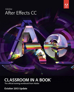 Adobe® After Effects® CC Classroom in a Book®-October 2013 update