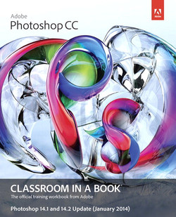 Adobe® Photoshop® CC Classroom in a Book®-January 2014 update