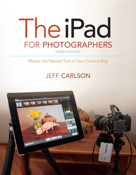 The iPad for Photographers: Master the Newest Tool in Your Camera Bag, Third Edition
