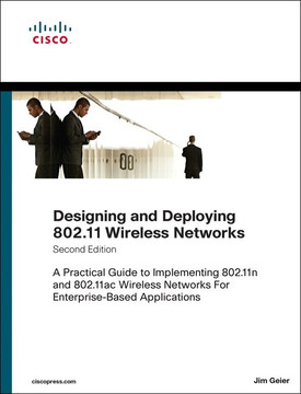 Designing and Deploying 802.11 Wireless Networks: A Practical Guide to Implementing 802.11n and 802.11ac Wireless Networks, Second Edition