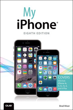 My iPhone® (Covers iOS 8 on iPhone 6/6 Plus, 5S/5C/5, and 4S), Eighth Edition