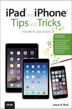iPad® and iPhone® Tips and Tricks (covers iPhones and iPads running iOS 8), Fourth Edition