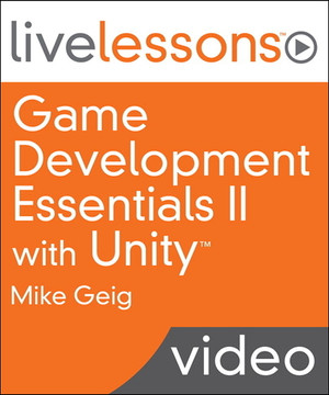 Game Development Essentials II with Unity LiveLessons (Video Training)