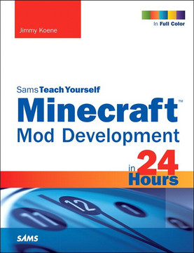 Minecraft™ Mod Development in 24 Hours, Sams Teach Yourself