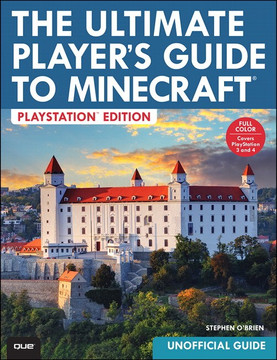 The Ultimate Player's Guide to Minecraft® - PlayStation™ Edition: Covers Both PlayStation 3 and PlayStation 4 Versions