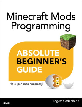 Minecraft Mods Programming Absolute Beginner's Guide