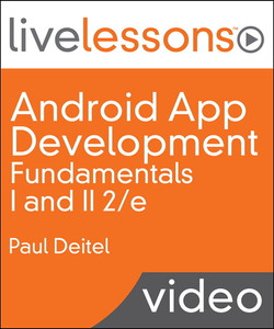 Android App Development Fundamentals I and II LiveLessons (Video Training)