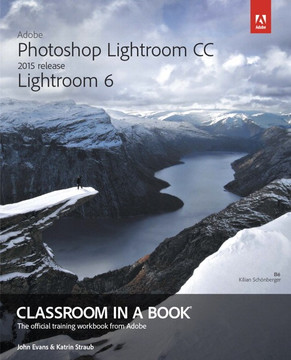 Adobe Photoshop Lightroom CC (2015)/Lightroom 6 Classroom in a Book®