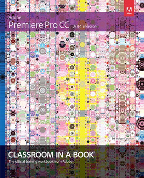 Adobe Premiere Pro CC Classroom in a Book® (2014 release)
