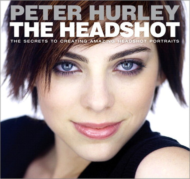 The Headshot: The Secrets to Creating Amazing Headshot Portraits