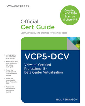 VCP5-DCV Official Certification Guide (Covering the VCP550 Exam): VMware Certified Professional 5 - Data Center Virtualization, Second Edition
