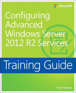 Training Guide: Configuring Advanced Windows Server 2012 R2 Services