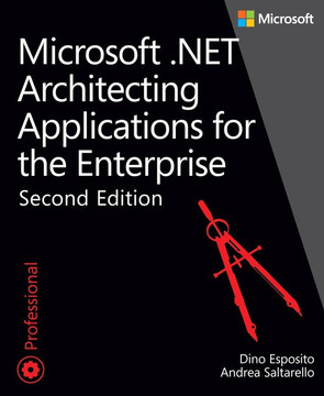 Microsoft .NET: Architecting Applications for the Enterprise, Second Edition
