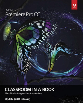 Adobe Premiere Pro CC Classroom in a Book Update (2014 release)