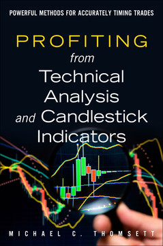 Profiting from Technical Analysis and Candlestick Indicators: Powerful Methods for Accurately Timing Trades