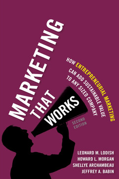 Marketing That Works: How Entrepreneurial Marketing Can Add Sustainable Value to Any Sized Company, Second Edition