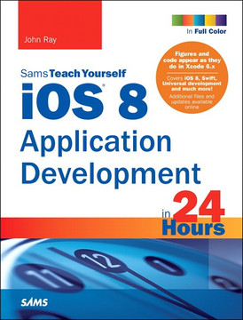 iOS 8 Application Development in 24 Hours, Sams Teach Yourself, Sixth Edition