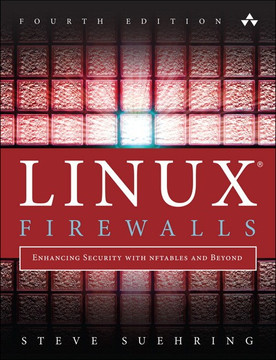Linux® Firewalls: Enhancing Security with nftables and Beyond, Fourth Edition