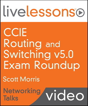 CCIE Routing and Switching v5.0 Exam Roundup LiveLessons—Networking Talks (Video Training)