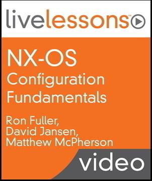 NX-OS Configuration Fundamentals LiveLessons (Video Training)