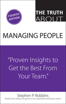 The Truth About Managing People: Proven Insights to Get the Best from Your Team, Fourth Edition