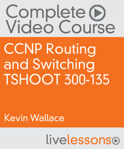 CCNP Routing and Switching TSHOOT 300-135 Complete Video Course