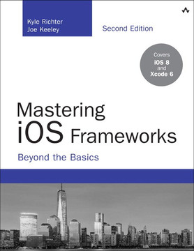 Mastering iOS Frameworks: Beyond the Basics, Second Edition