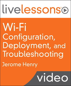 Wi-Fi Configuration, Deployment, and Troubleshooting LiveLessons (Video Training)