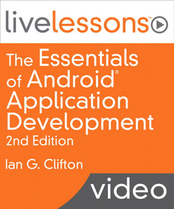 The Essentials of Android Application Development LiveLessons (Video Training)