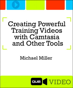 Creating Powerful Training Videos with Camtasia and Other Tools
