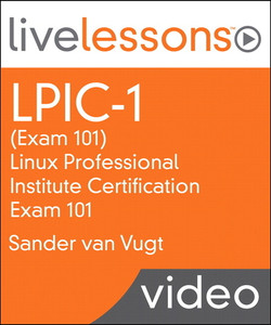LPIC-1 (Exam 101) LiveLessons (Video Training): Linux Professional Institute Certification Exam 101