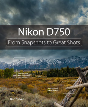 Nikon D750: From Snapshots to Great Shots [Book]