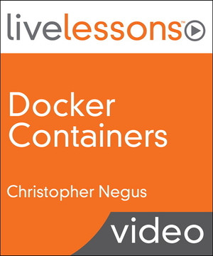 Docker Containers LiveLessons (Video Training)