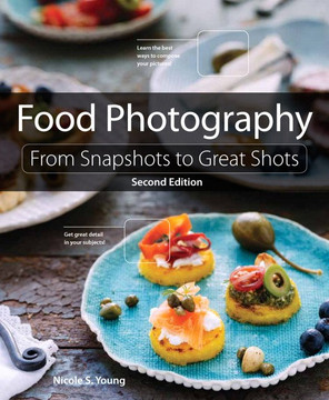 Food Photography: From Snapshots to Great Shots, Second Edition