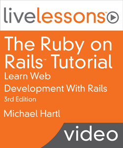 The Ruby on Rails Tutorial LiveLessons (Video Training): Learn Web Development With Rails