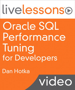 Oracle SQL Performance Tuning for Developers LiveLessons (Video Training)
