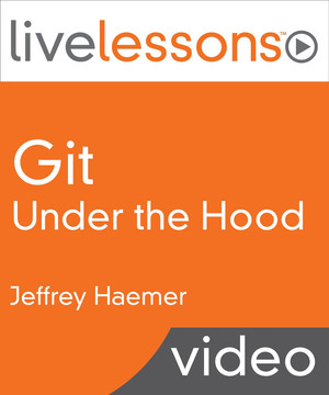 Git Under the Hood LiveLessons (Video Training)